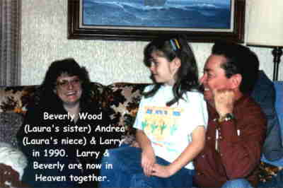 Beverly Wood (Laura's sister) Andrea (Laura's niece) & Larry in 1990. Larry & Beverly are now in Heaven together.