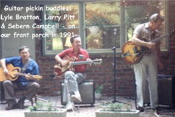 Guitar pickin buddies Lyle Bratton, Larry Pitt & Sebern Campbell - our front porch in 1991